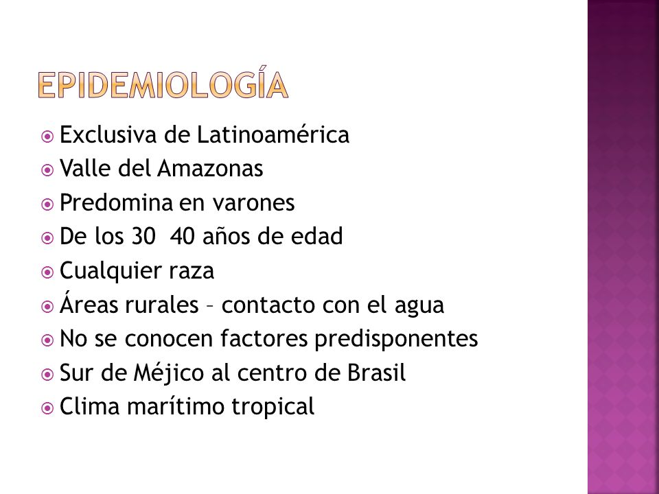 Exclusiva de Latinoamérica Valle del Amazonas Predomina en varones De los 30 40 años de edad Cualquier raza Áreas rurales – contacto con el agua No se