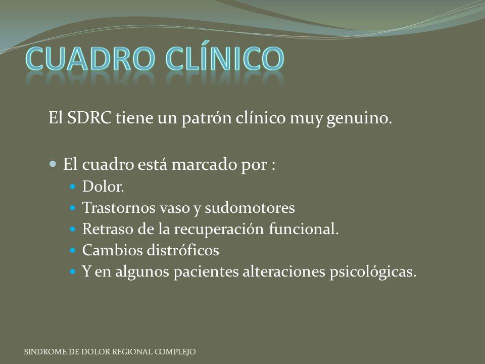 El SDRC tiene un patrón clínico muy genuino.El cuadro está marcado por : Dolor.