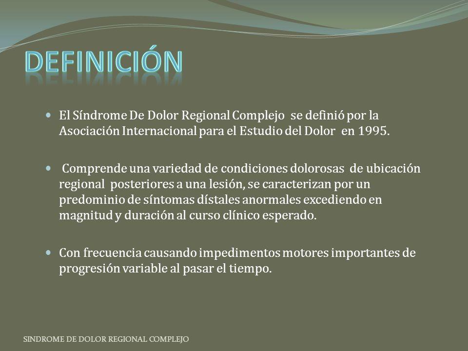 Anteriormente: RSD, causalgia, distrofia de Sudeck Actualmente Síndrome de Dolor Regional Complejo CRPS I ocurre sin una lesión nerviosa definida.