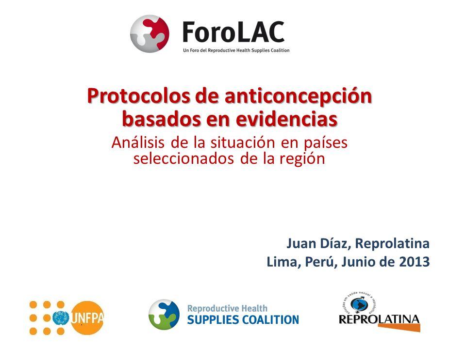 Protocolos de anticoncepción basados en evidencias Análisis de la situación en países seleccionados de la región Juan Díaz, Reprolatina Lima, Perú, Ju
