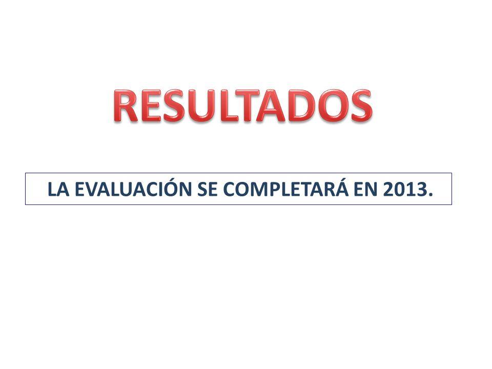 LA EVALUACIÓN SE COMPLETARÁ EN 2013.