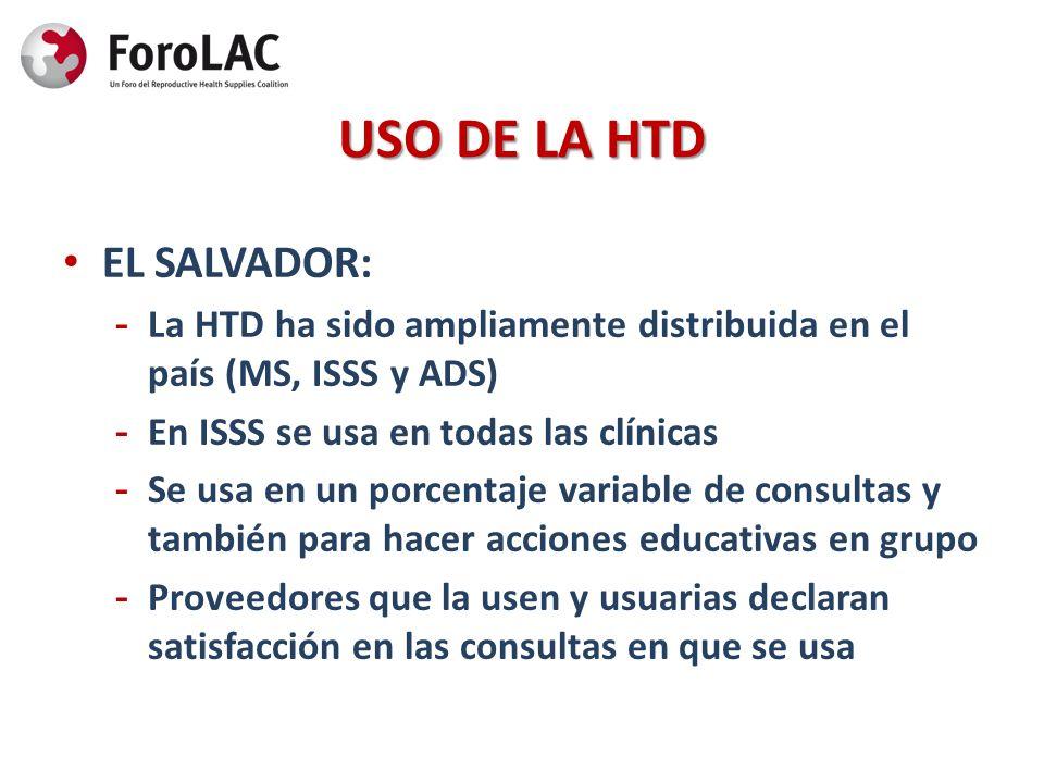 USO DE LA HTD EL SALVADOR:  La HTD ha sido ampliamente distribuida en el país (MS, ISSS y ADS)  En ISSS se usa en todas las clínicas  Se usa en un