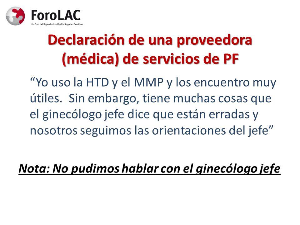 Declaración de una proveedora (médica) de servicios de PF Yo uso la HTD y el MMP y los encuentro muy útiles. Sin embargo, tiene muchas cosas que el gi
