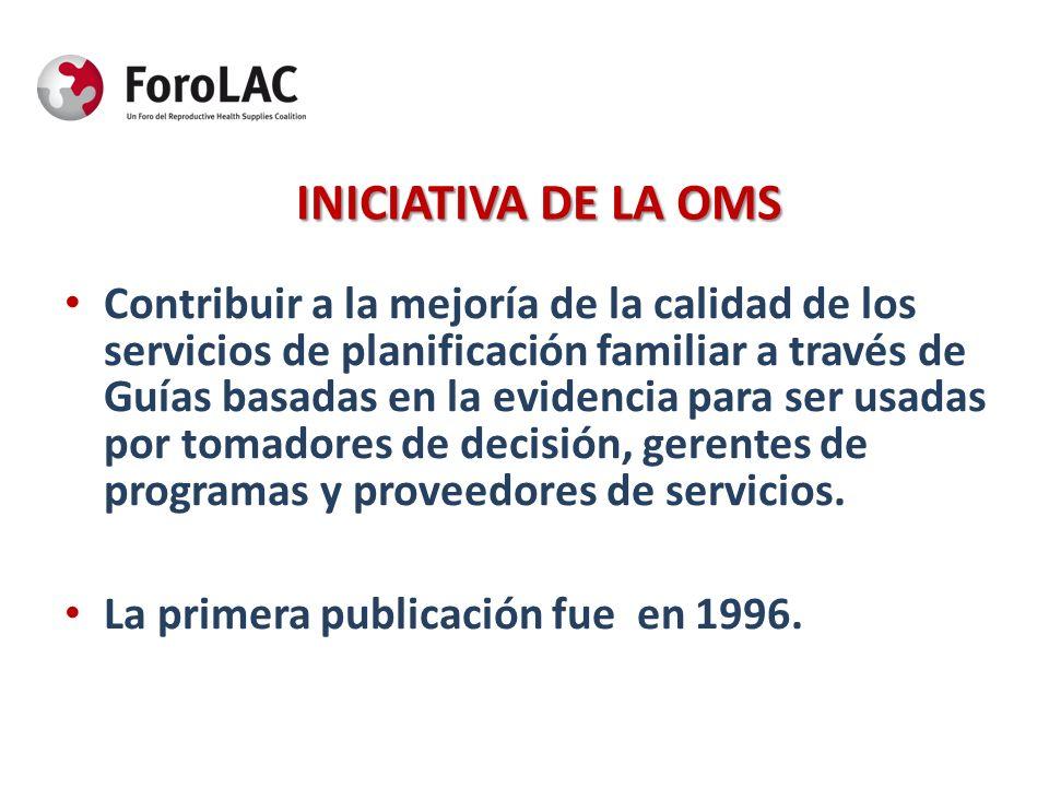 INICIATIVA DE LA OMS Contribuir a la mejoría de la calidad de los servicios de planificación familiar a través de Guías basadas en la evidencia para s