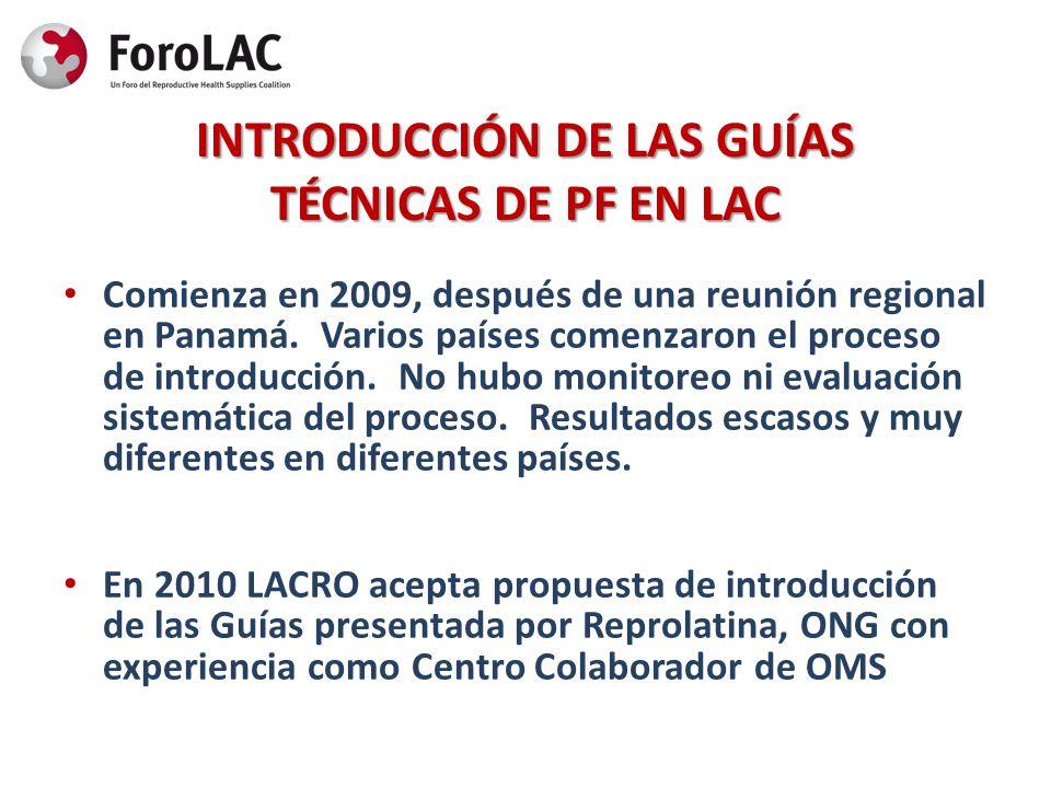 INTRODUCCIÓN DE LAS GUÍAS TÉCNICAS DE PF EN LAC Comienza en 2009, después de una reunión regional en Panamá. Varios países comenzaron el proceso de in