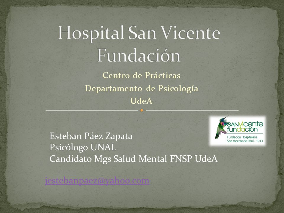 Centro de Prácticas Departamento de Psicología UdeA Esteban Páez Zapata Psicólogo UNAL Candidato Mgs Salud Mental FNSP UdeA jestebanpaez@yahoo.com