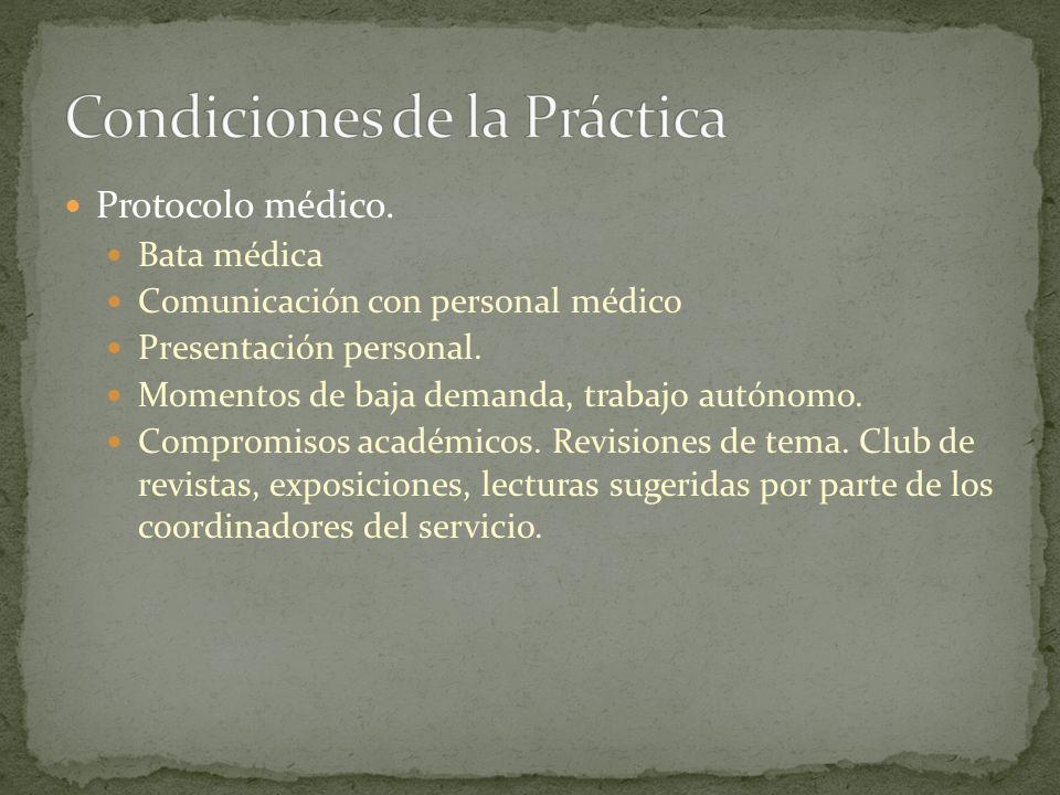 Protocolo médico. Bata médica Comunicación con personal médico Presentación personal. Momentos de baja demanda, trabajo autónomo. Compromisos académic