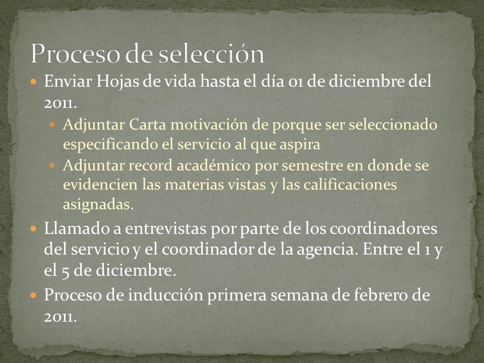 Enviar Hojas de vida hasta el día 01 de diciembre del 2011. Adjuntar Carta motivación de porque ser seleccionado especificando el servicio al que aspi