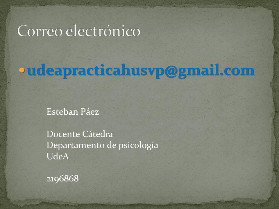 udeapracticahusvp@gmail.com udeapracticahusvp@gmail.com Esteban Páez Docente Cátedra Departamento de psicología UdeA 2196868