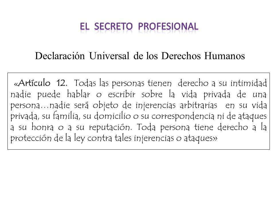« Artículo 12. Todas las personas tienen derecho a su intimidad nadie puede hablar o escribir sobre la vida privada de una persona…nadie será objeto d