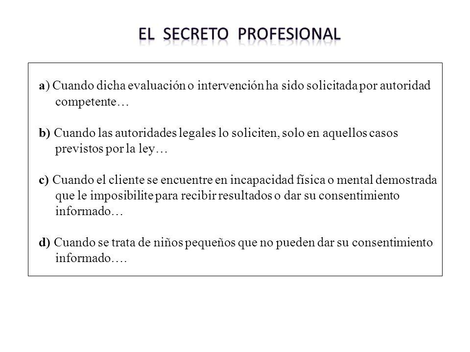 a) Cuando dicha evaluación o intervención ha sido solicitada por autoridad competente… b) Cuando las autoridades legales lo soliciten, solo en aquello