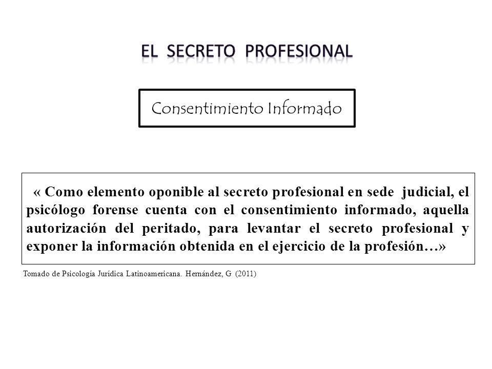 « Como elemento oponible al secreto profesional en sede judicial, el psicólogo forense cuenta con el consentimiento informado, aquella autorización de