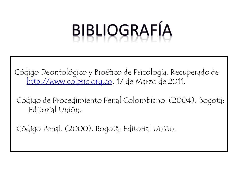 Código Deontológico y Bioético de Psicología. Recuperado de http://www.colpsic.org.co, 17 de Marzo de 2011.http://www.colpsic.org.co Código de Procedi