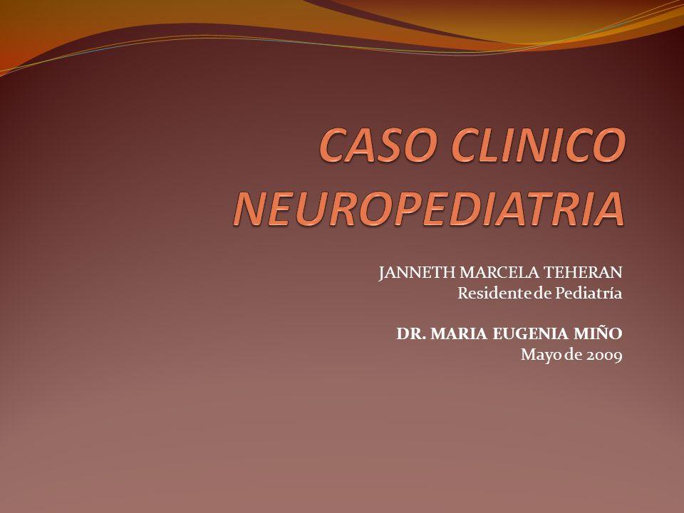 JANNETH MARCELA TEHERAN Residente de Pediatría DR. MARIA EUGENIA MIÑO Mayo de 2009