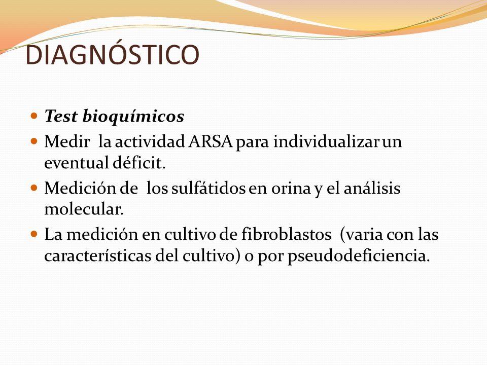 DIAGNÓSTICO Test bioquímicos Medir la actividad ARSA para individualizar un eventual déficit. Medición de los sulfátidos en orina y el análisis molecu