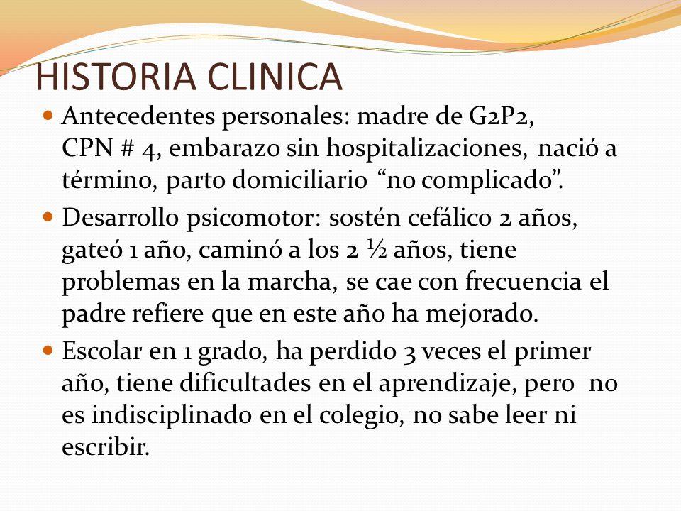 HISTORIA CLINICA Antecedentes personales: madre de G2P2, CPN # 4, embarazo sin hospitalizaciones, nació a término, parto domiciliario no complicado. D