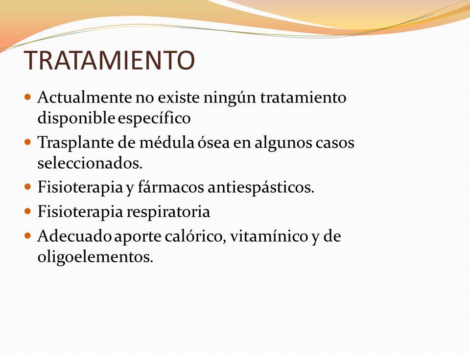 TRATAMIENTO Actualmente no existe ningún tratamiento disponible específico Trasplante de médula ósea en algunos casos seleccionados. Fisioterapia y fá