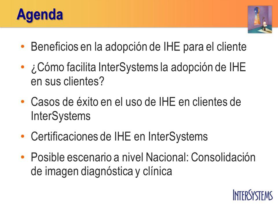 Beneficios en la adopción de IHE para el cliente ¿Cómo facilita InterSystems la adopción de IHE en sus clientes? Casos de éxito en el uso de IHE en cl
