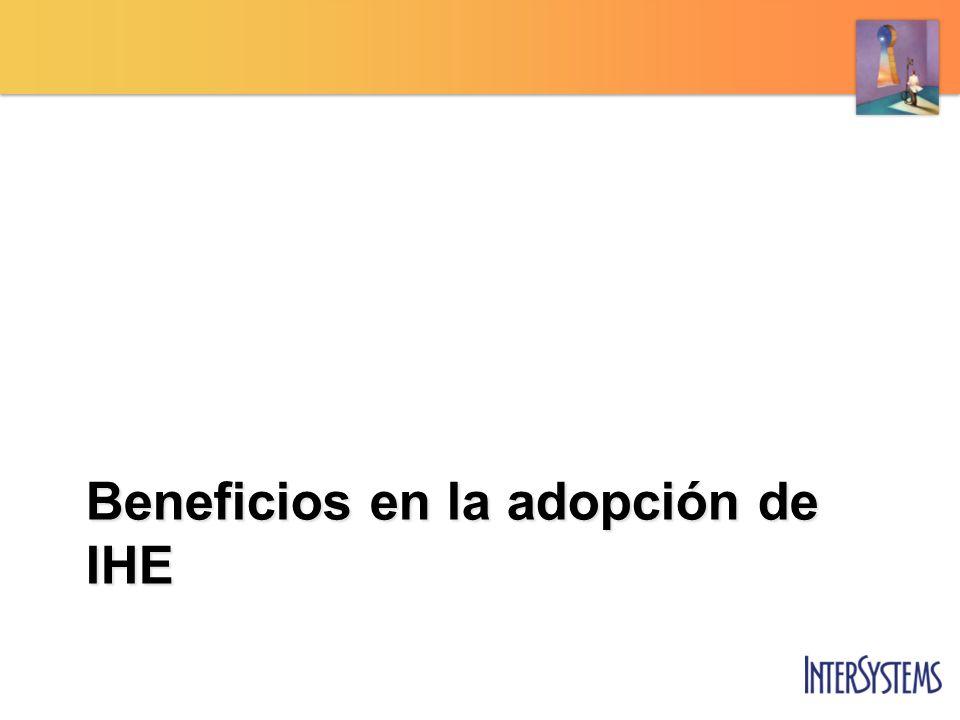 Beneficios para las administraciones públicas Definiciones detalladas e implementaciones probadas Utilización en licitaciones Beneficios para el proveedor Reducción de costes en implementaciones Rapidez y sencillez Beneficios para el paciente Una historia interoperable garantiza un mejor tratamiento Beneficios en el uso de IHE 4