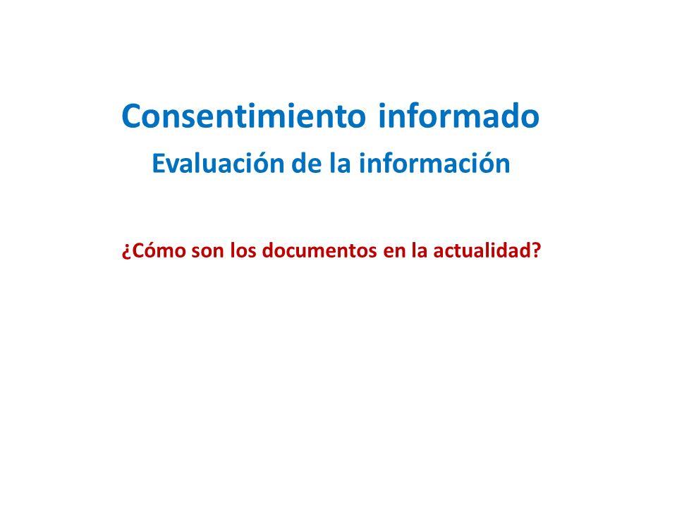 Consentimiento informado Evaluación de la información ¿Cómo son los documentos en la actualidad?