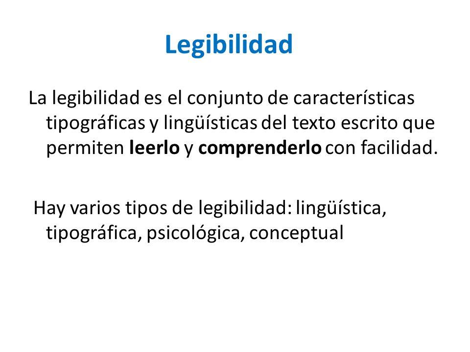 Legibilidad La legibilidad es el conjunto de características tipográficas y lingüísticas del texto escrito que permiten leerlo y comprenderlo con facilidad.