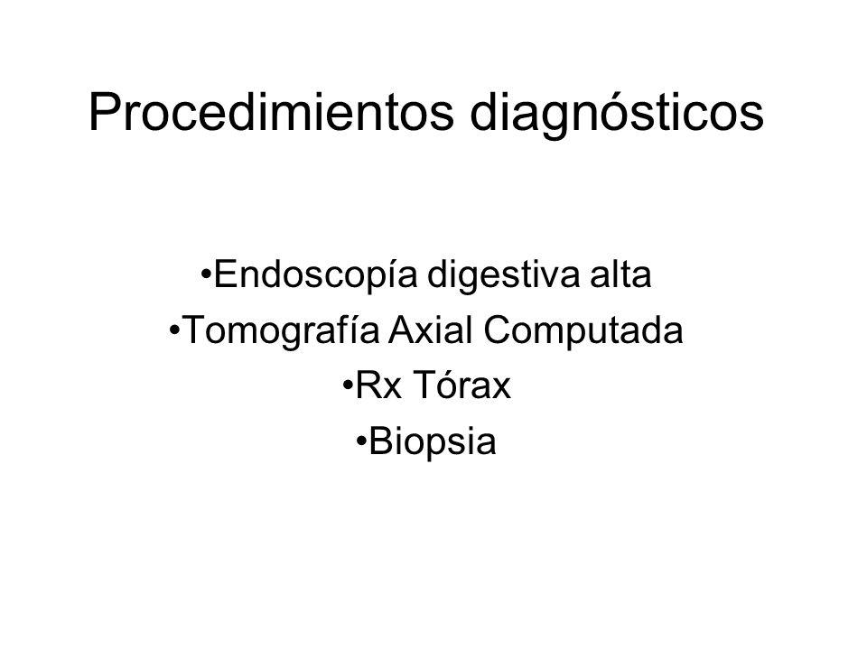 Procedimientos diagnósticos Endoscopía digestiva alta Tomografía Axial Computada Rx Tórax Biopsia