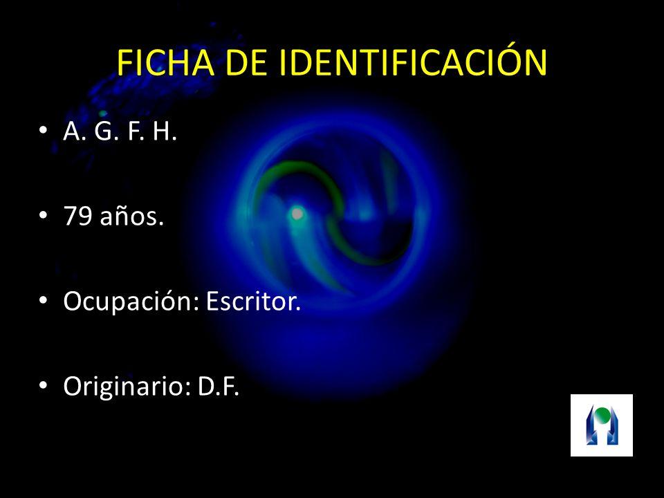 FICHA DE IDENTIFICACIÓN A. G. F. H. 79 años. Ocupación: Escritor. Originario: D.F.