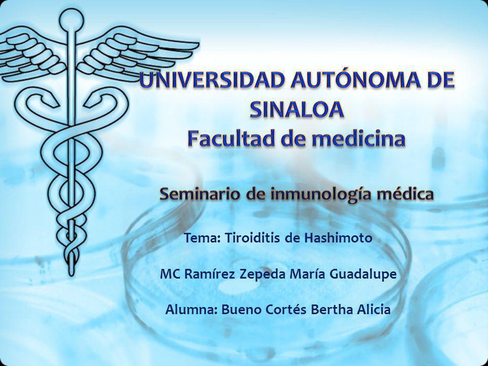 Tema: Tiroiditis de Hashimoto MC Ramírez Zepeda María Guadalupe Alumna: Bueno Cortés Bertha Alicia