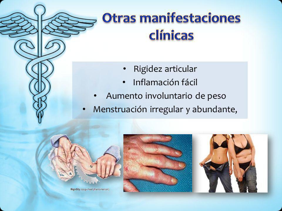 Rigidez articular Inflamación fácil Aumento involuntario de peso Menstruación irregular y abundante,