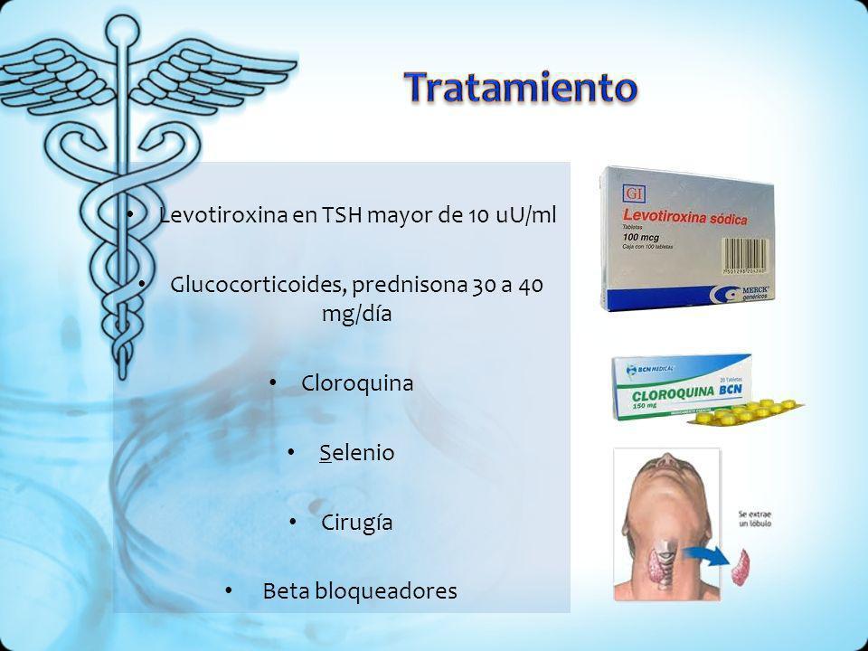 Levotiroxina en TSH mayor de 10 uU/ml Glucocorticoides, prednisona 30 a 40 mg/día Cloroquina Selenio Cirugía Beta bloqueadores