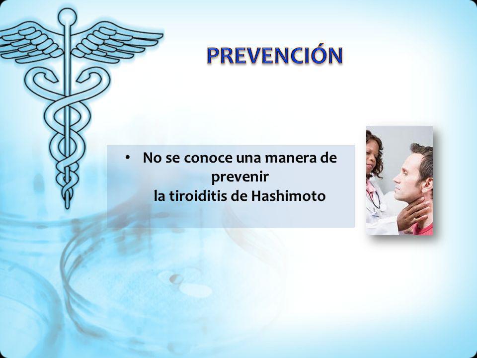 No se conoce una manera de prevenir la tiroiditis de Hashimoto