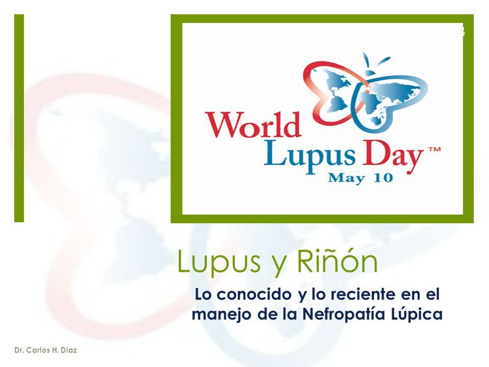 Lupus y Riñón Lo conocido y lo reciente en el manejo de la Nefropatía Lúpica Dr.