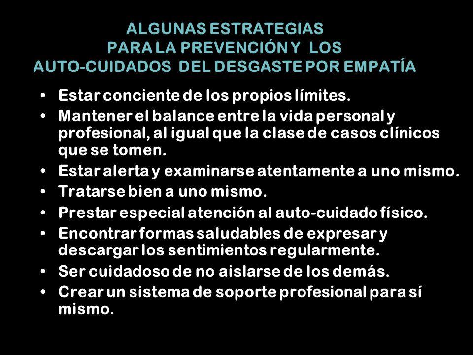 ALGUNAS ESTRATEGIAS PARA LA PREVENCIÓN Y LOS AUTO-CUIDADOS DEL DESGASTE POR EMPATÍA Estar conciente de los propios límites.