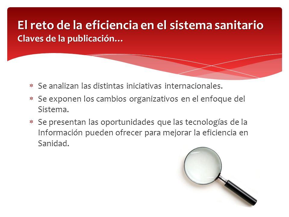El reto de la eficiencia en el sistema sanitario Claves de la publicación… Se analizan las distintas iniciativas internacionales. Se exponen los cambi