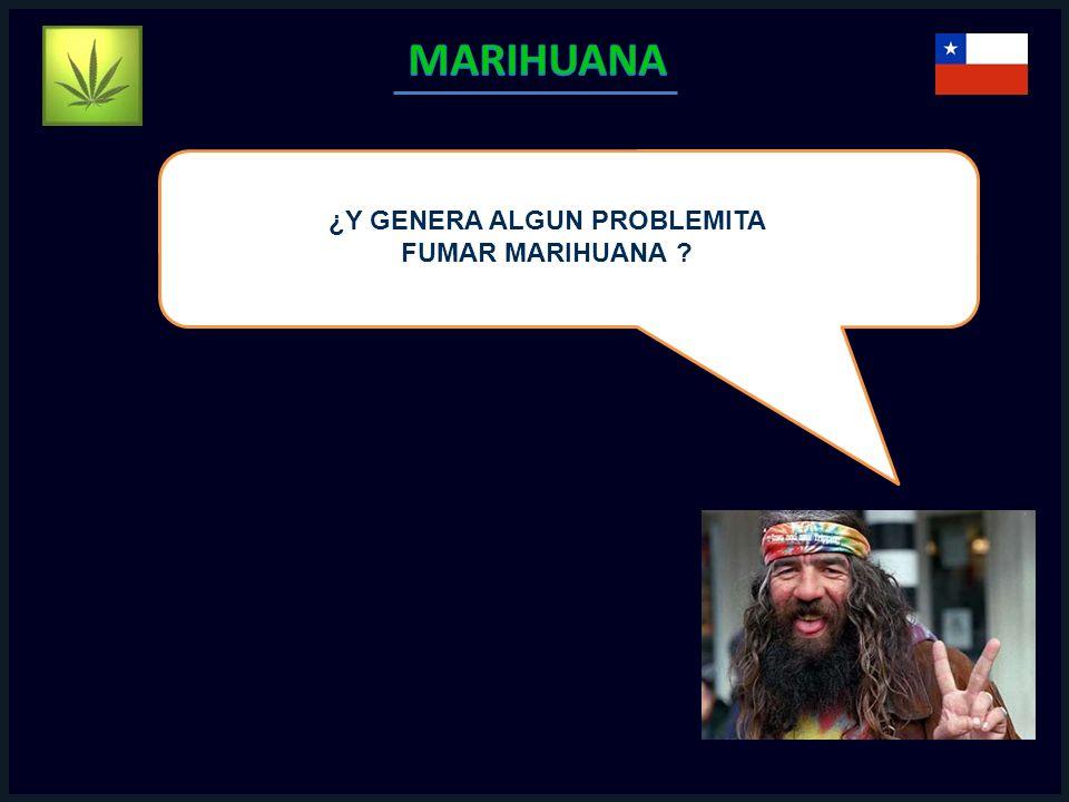 ¿Y GENERA ALGUN PROBLEMITA FUMAR MARIHUANA ?