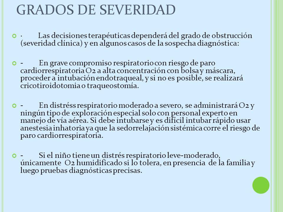 GRADOS DE SEVERIDAD · Las decisiones terapéuticas dependerá del grado de obstrucción (severidad clínica) y en algunos casos de la sospecha diagnóstica