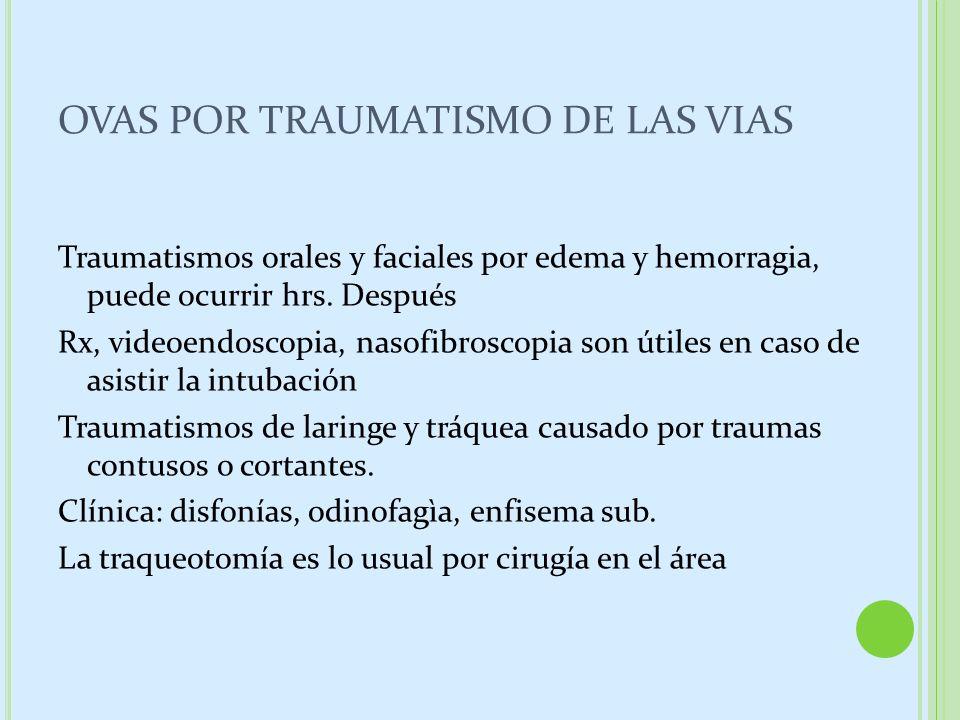 OVAS POR TRAUMATISMO DE LAS VIAS Traumatismos orales y faciales por edema y hemorragia, puede ocurrir hrs. Después Rx, videoendoscopia, nasofibroscopi