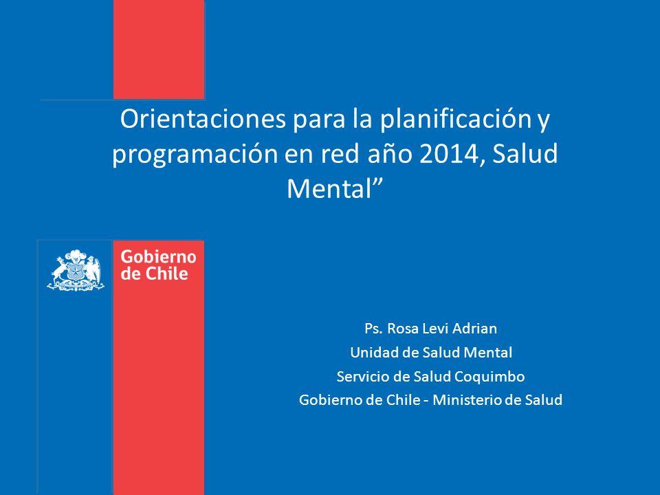 Orientaciones para la planificación y programación en red año 2014, Salud Mental Ps. Rosa Levi Adrian Unidad de Salud Mental Servicio de Salud Coquimb
