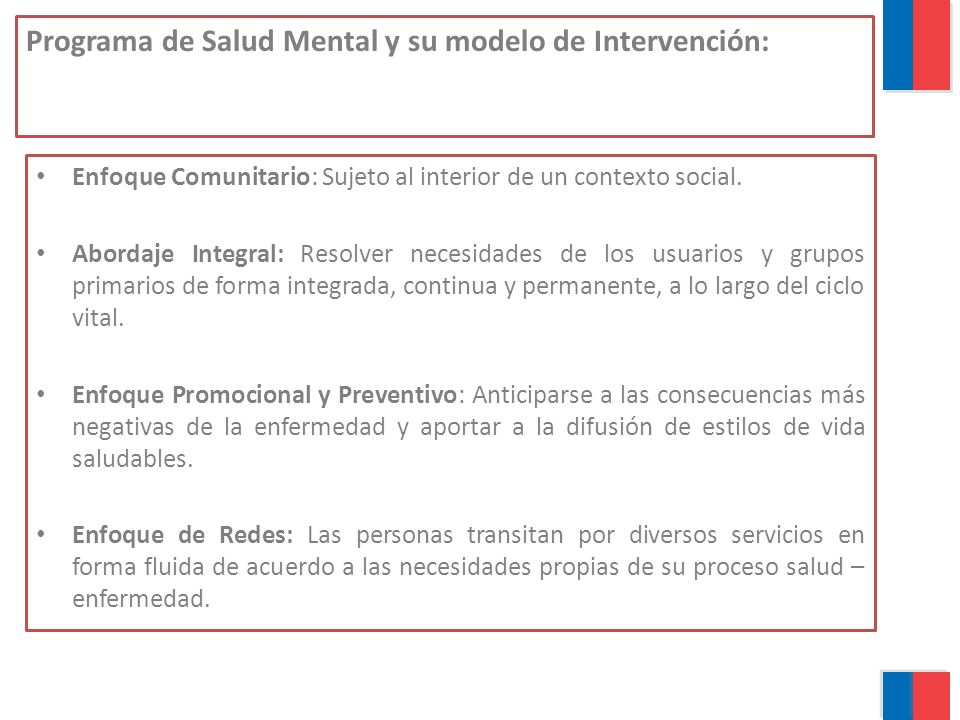 Programa de Salud Mental y su modelo de Intervención: Enfoque Comunitario: Sujeto al interior de un contexto social. Abordaje Integral: Resolver neces