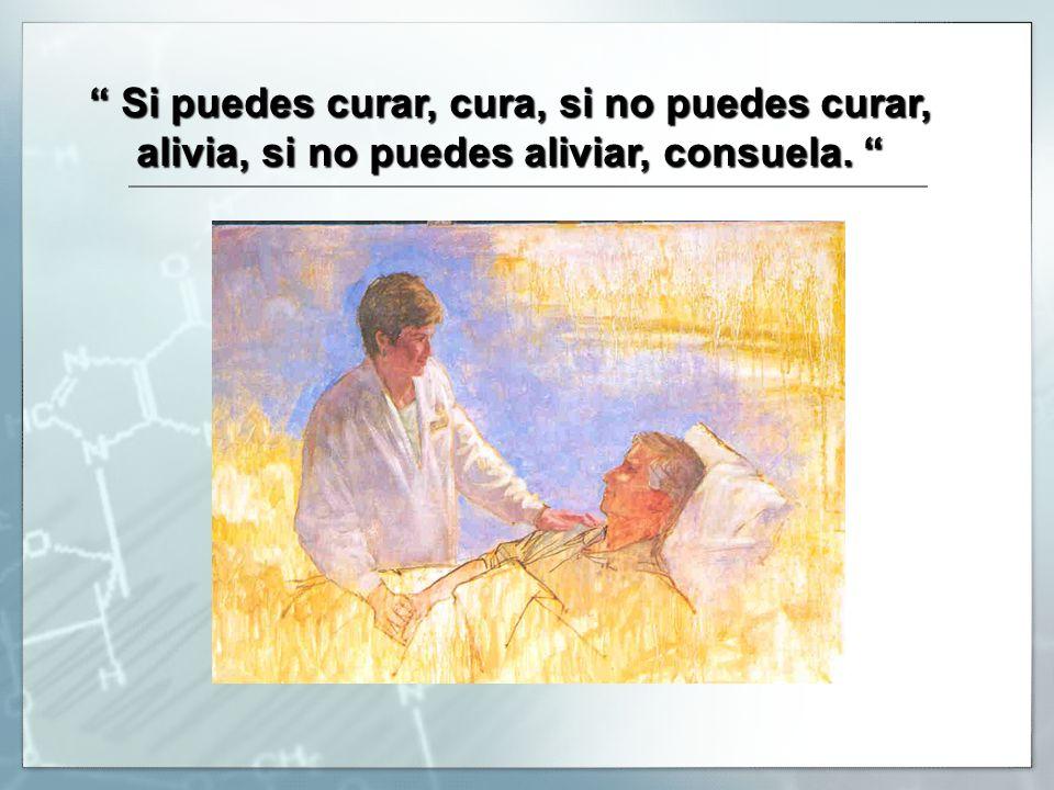 Si puedes curar, cura, si no puedes curar, Si puedes curar, cura, si no puedes curar, alivia, si no puedes aliviar, consuela.