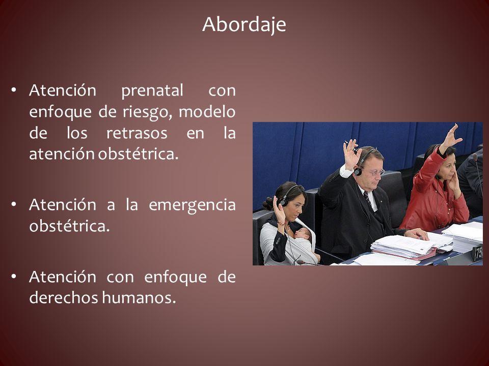 Abordaje Atención prenatal con enfoque de riesgo, modelo de los retrasos en la atención obstétrica. Atención a la emergencia obstétrica. Atención con