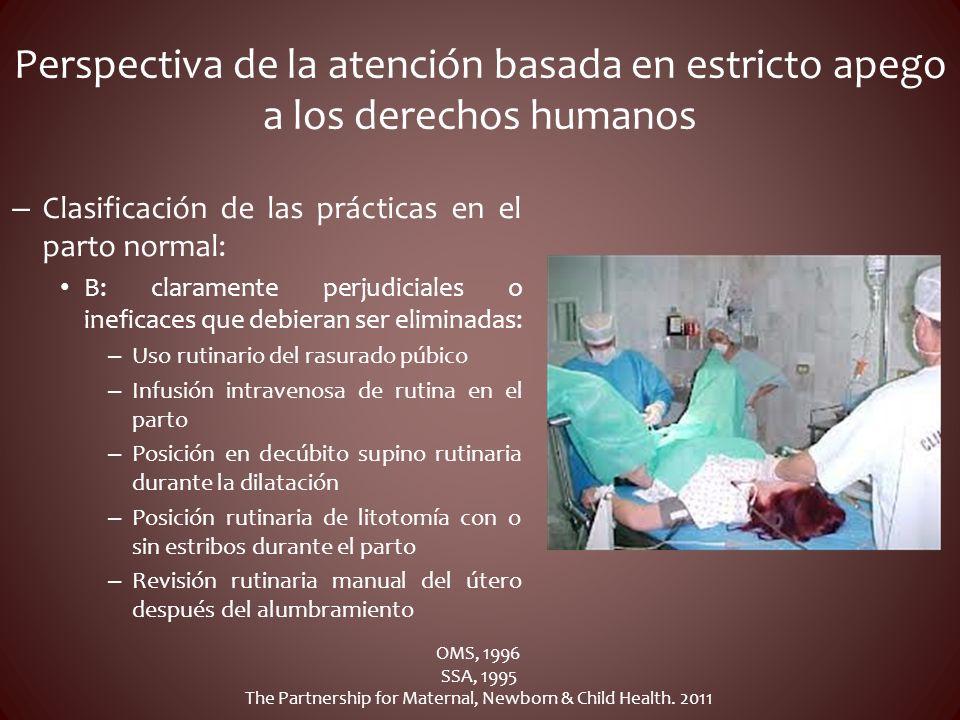 Perspectiva de la atención basada en estricto apego a los derechos humanos – Clasificación de las prácticas en el parto normal: B: claramente perjudic