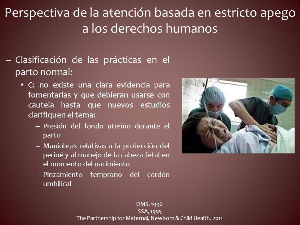 Perspectiva de la atención basada en estricto apego a los derechos humanos – Clasificación de las prácticas en el parto normal: C: no existe una clara