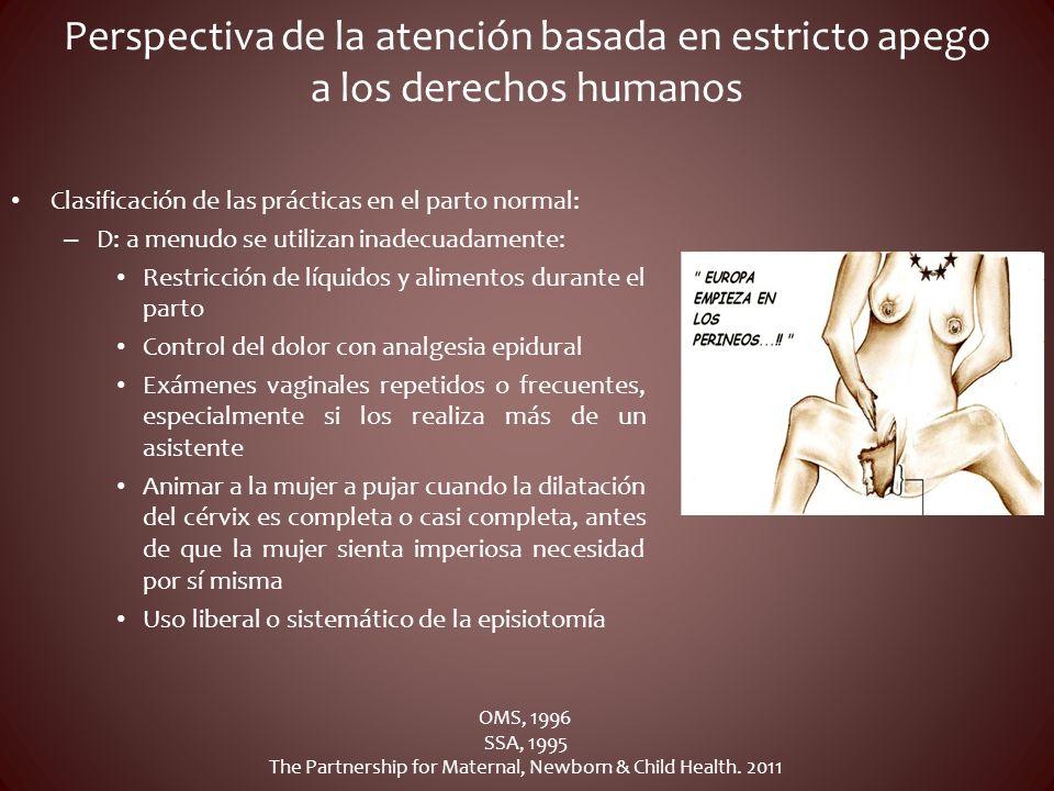 Perspectiva de la atención basada en estricto apego a los derechos humanos Clasificación de las prácticas en el parto normal: – D: a menudo se utiliza