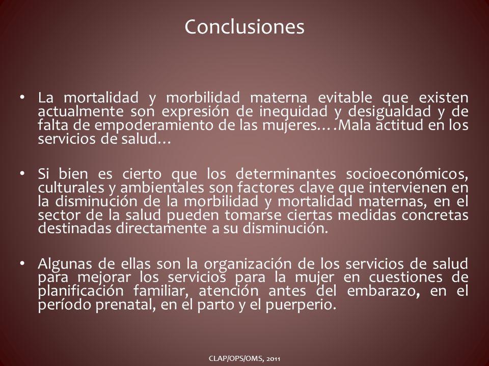 Conclusiones La mortalidad y morbilidad materna evitable que existen actualmente son expresión de inequidad y desigualdad y de falta de empoderamiento