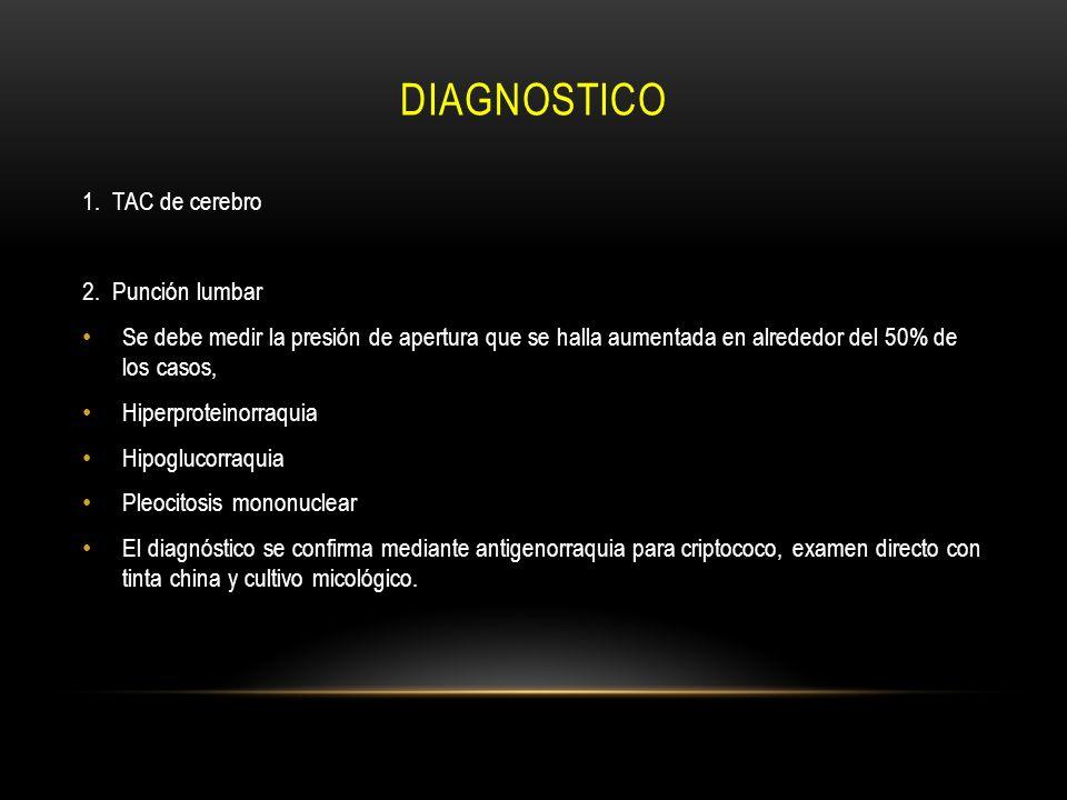 DIAGNOSTICO 1. TAC de cerebro 2. Punción lumbar Se debe medir la presión de apertura que se halla aumentada en alrededor del 50% de los casos, Hiperpr