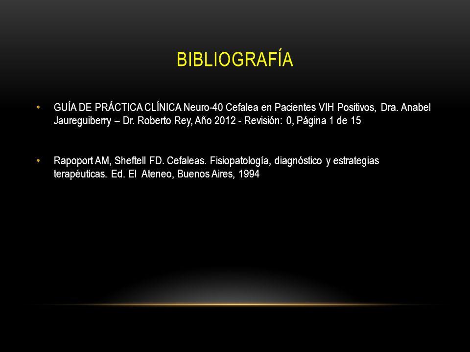 BIBLIOGRAFÍA GUÍA DE PRÁCTICA CLÍNICA Neuro-40 Cefalea en Pacientes VIH Positivos, Dra. Anabel Jaureguiberry – Dr. Roberto Rey, Año 2012 - Revisión: 0