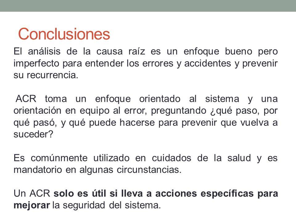 Conclusiones El análisis de la causa raíz es un enfoque bueno pero imperfecto para entender los errores y accidentes y prevenir su recurrencia. ACR to