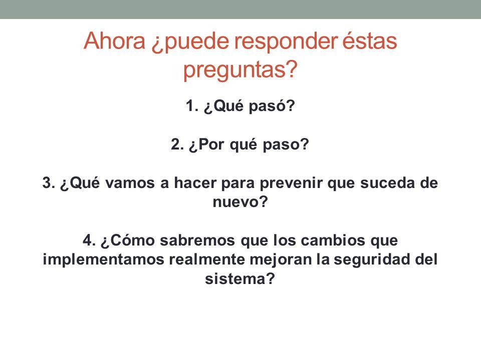 Ahora ¿puede responder éstas preguntas? 1.¿Qué pasó? 2. ¿Por qué paso? 3. ¿Qué vamos a hacer para prevenir que suceda de nuevo? 4. ¿Cómo sabremos que