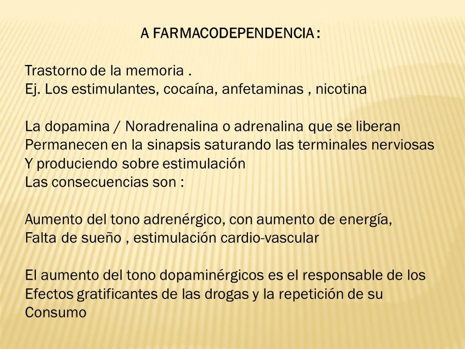 A FARMACODEPENDENCIA : Trastorno de la memoria. Ej. Los estimulantes, cocaína, anfetaminas, nicotina La dopamina / Noradrenalina o adrenalina que se l